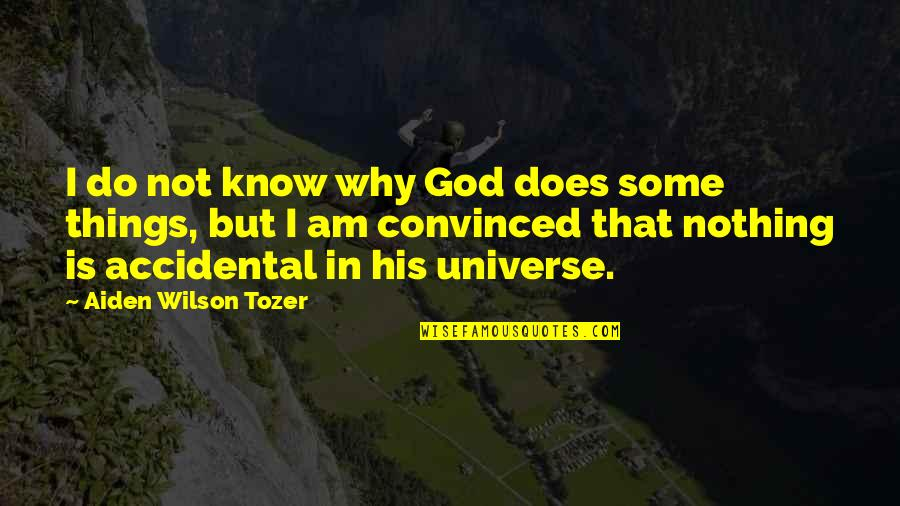 God Knows Quotes By Aiden Wilson Tozer: I do not know why God does some