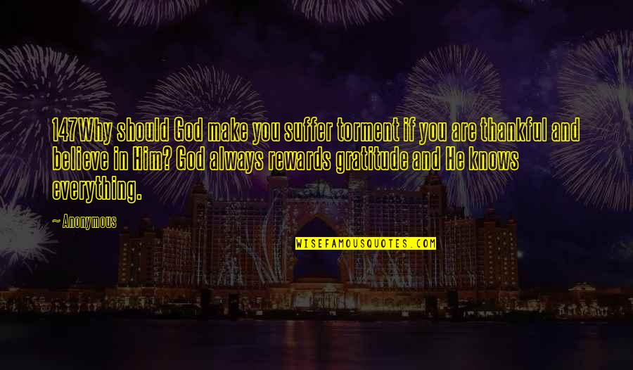 God Knows Quotes By Anonymous: 147Why should God make you suffer torment if