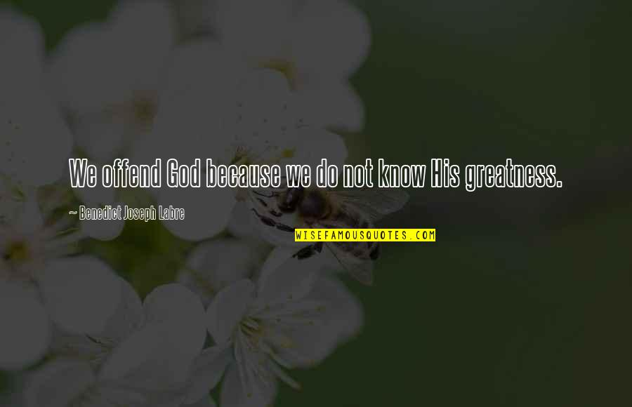 God Knows Quotes By Benedict Joseph Labre: We offend God because we do not know