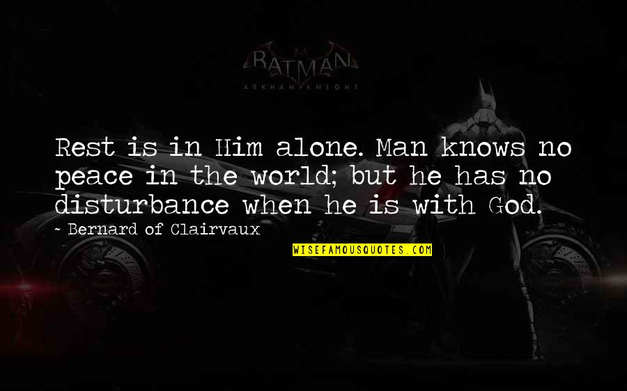 God Knows Quotes By Bernard Of Clairvaux: Rest is in Him alone. Man knows no