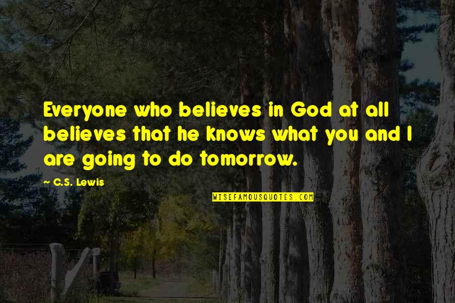 God Knows Quotes By C.S. Lewis: Everyone who believes in God at all believes