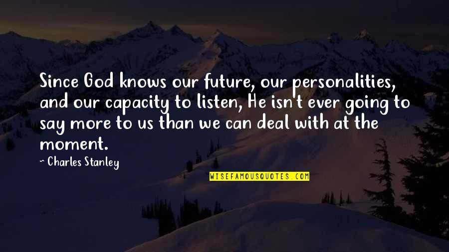 God Knows Quotes By Charles Stanley: Since God knows our future, our personalities, and