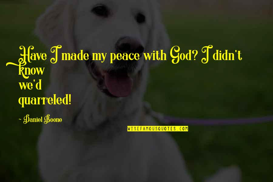God Knows Quotes By Daniel Boone: Have I made my peace with God? I