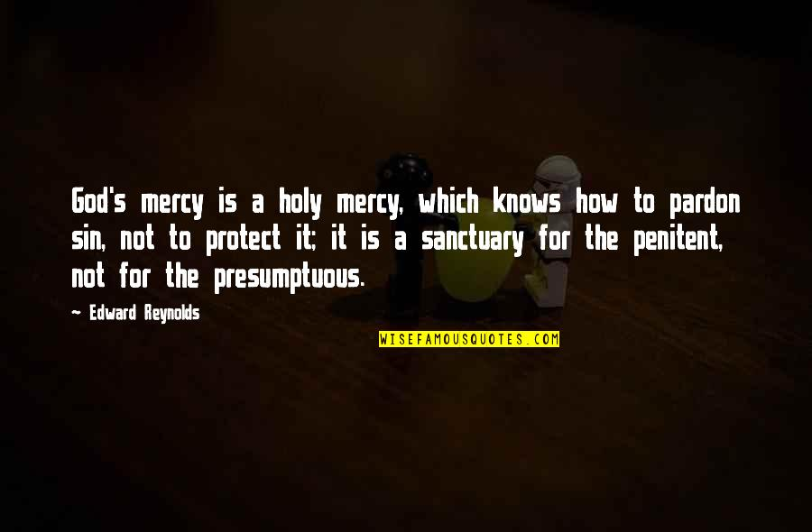 God Knows Quotes By Edward Reynolds: God's mercy is a holy mercy, which knows