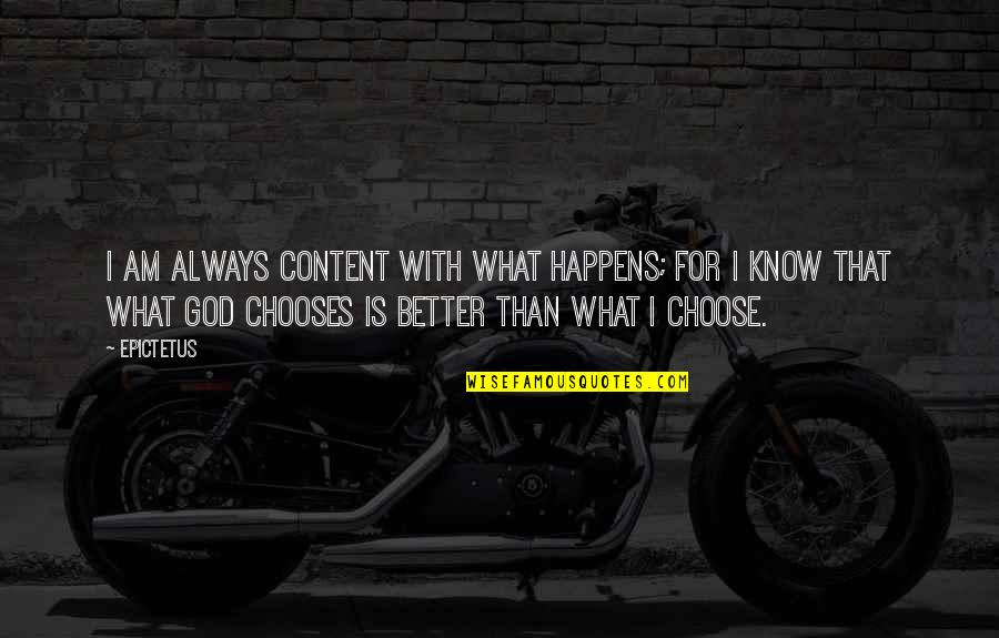 God Knows Quotes By Epictetus: I am always content with what happens; for