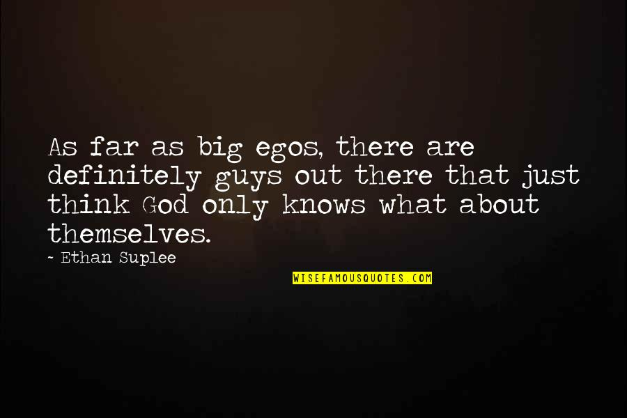 God Knows Quotes By Ethan Suplee: As far as big egos, there are definitely