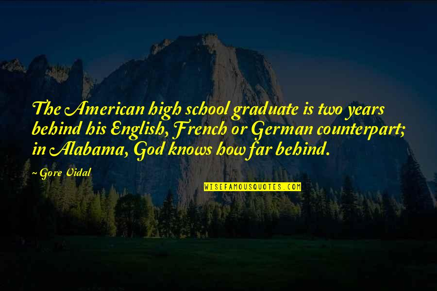 God Knows Quotes By Gore Vidal: The American high school graduate is two years