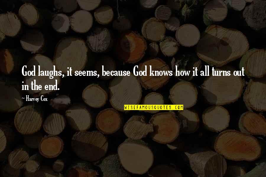 God Knows Quotes By Harvey Cox: God laughs, it seems, because God knows how