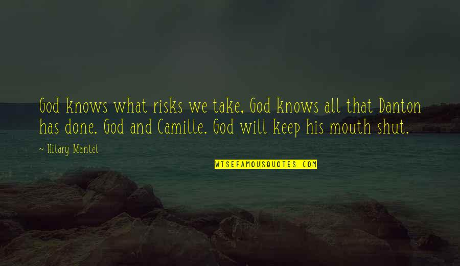 God Knows Quotes By Hilary Mantel: God knows what risks we take, God knows