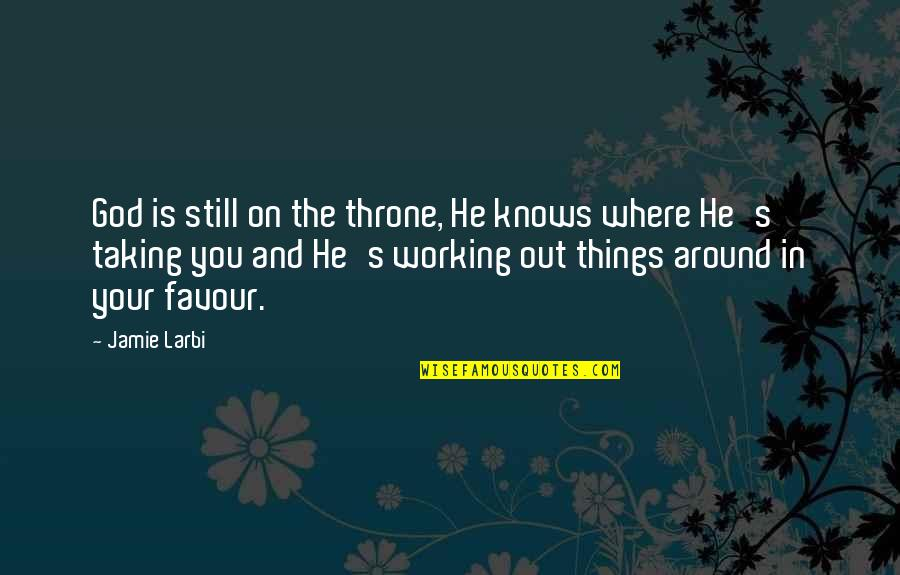 God Knows Quotes By Jamie Larbi: God is still on the throne, He knows