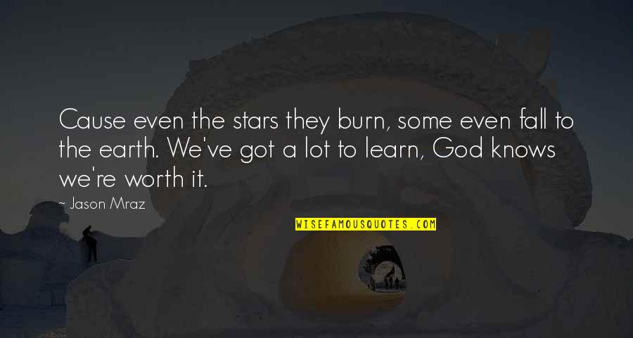 God Knows Quotes By Jason Mraz: Cause even the stars they burn, some even