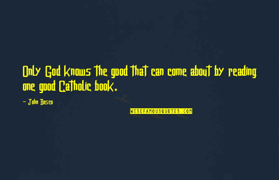 God Knows Quotes By John Bosco: Only God knows the good that can come