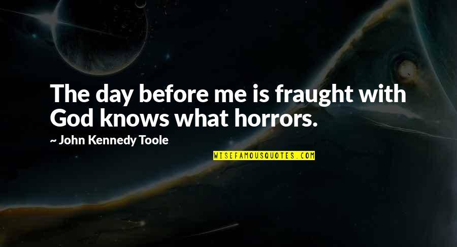 God Knows Quotes By John Kennedy Toole: The day before me is fraught with God