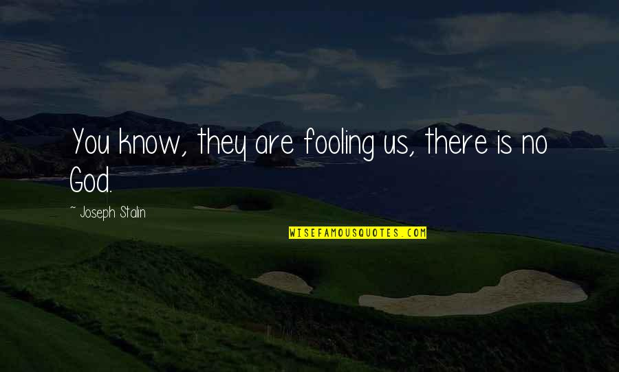 God Knows Quotes By Joseph Stalin: You know, they are fooling us, there is