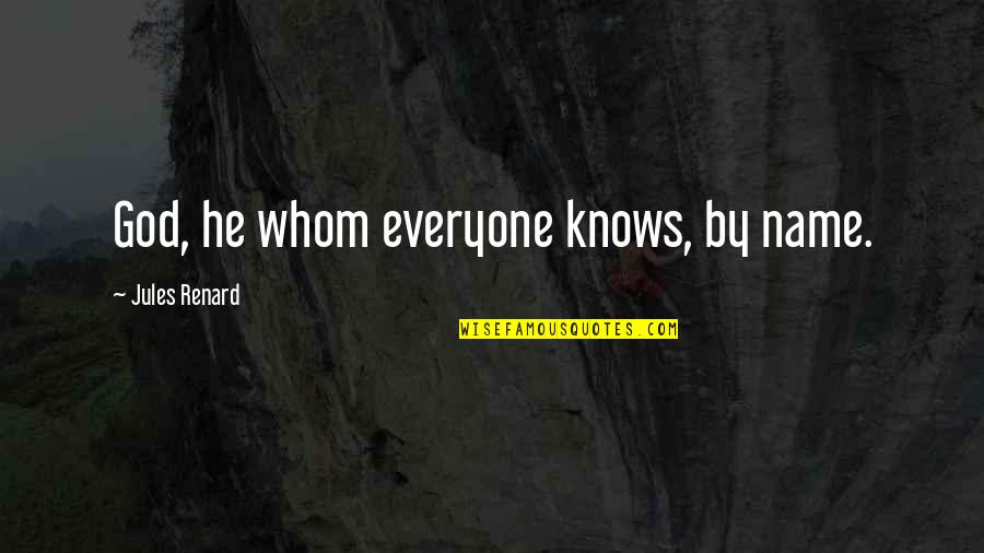 God Knows Quotes By Jules Renard: God, he whom everyone knows, by name.