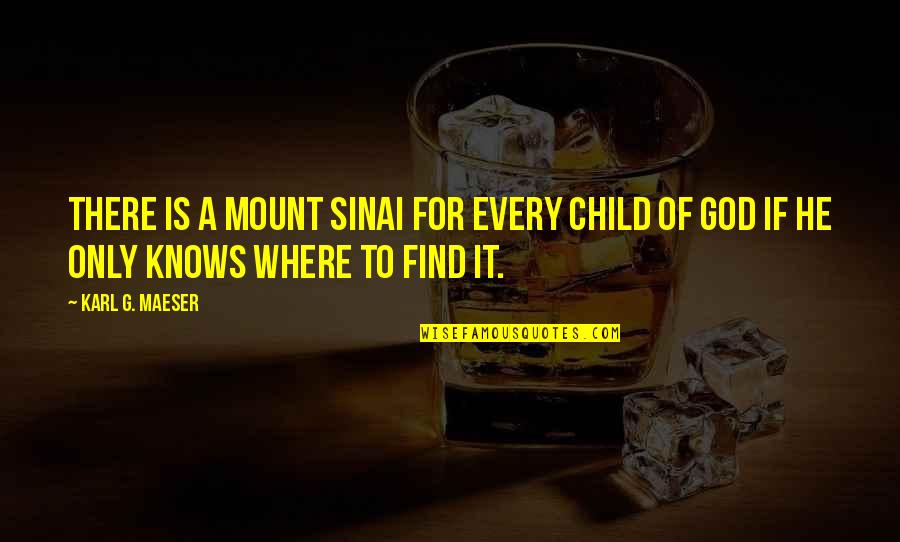 God Knows Quotes By Karl G. Maeser: There is a Mount Sinai for every child