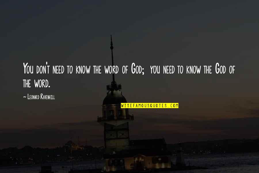 God Knows Quotes By Leonard Ravenhill: You don't need to know the word of