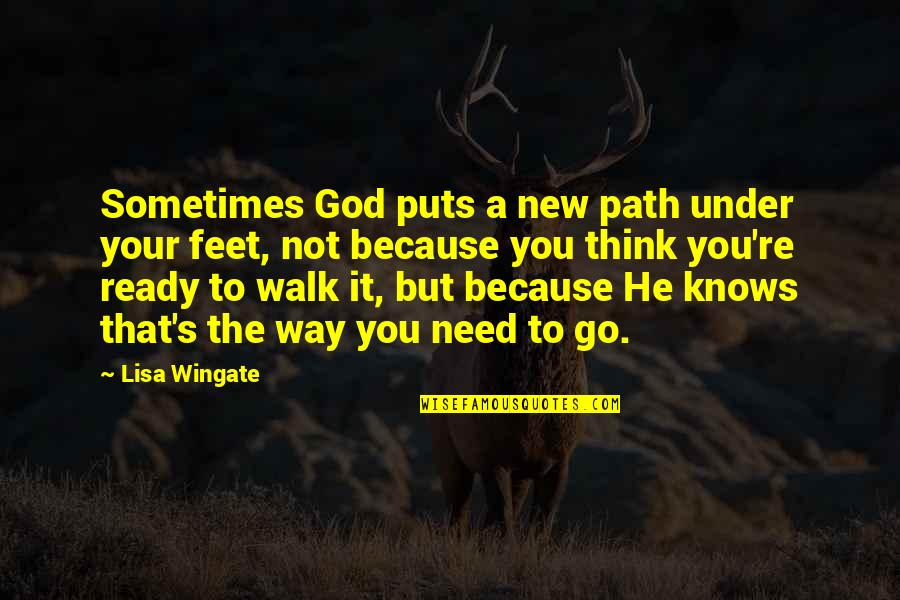 God Knows Quotes By Lisa Wingate: Sometimes God puts a new path under your
