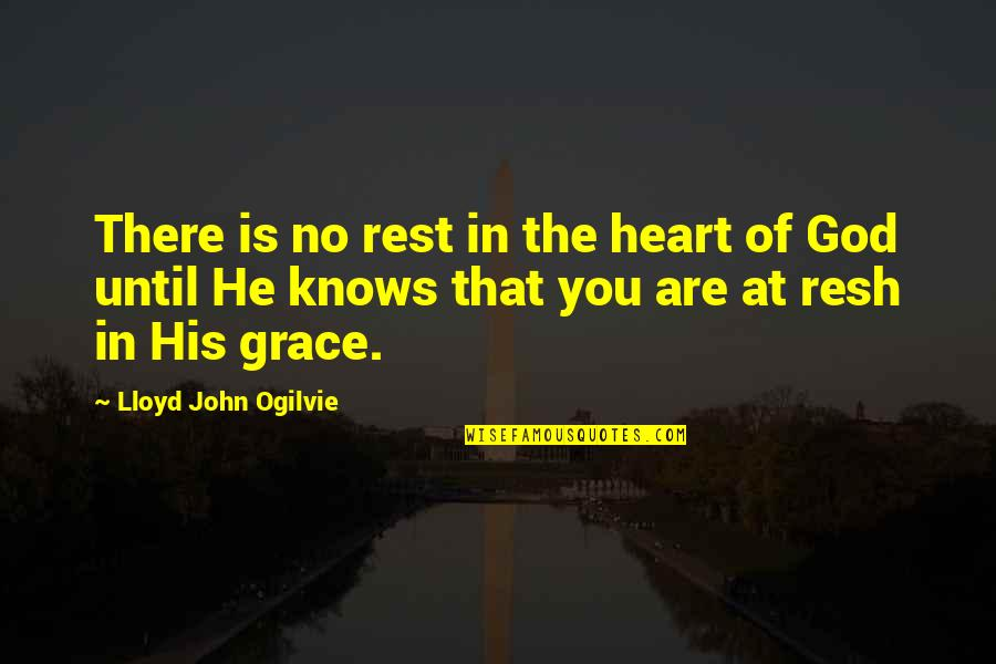God Knows Quotes By Lloyd John Ogilvie: There is no rest in the heart of