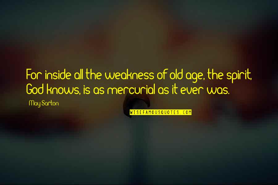 God Knows Quotes By May Sarton: For inside all the weakness of old age,