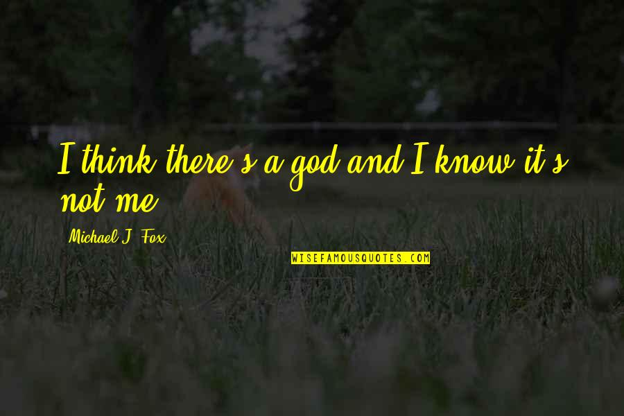 God Knows Quotes By Michael J. Fox: I think there's a god and I know