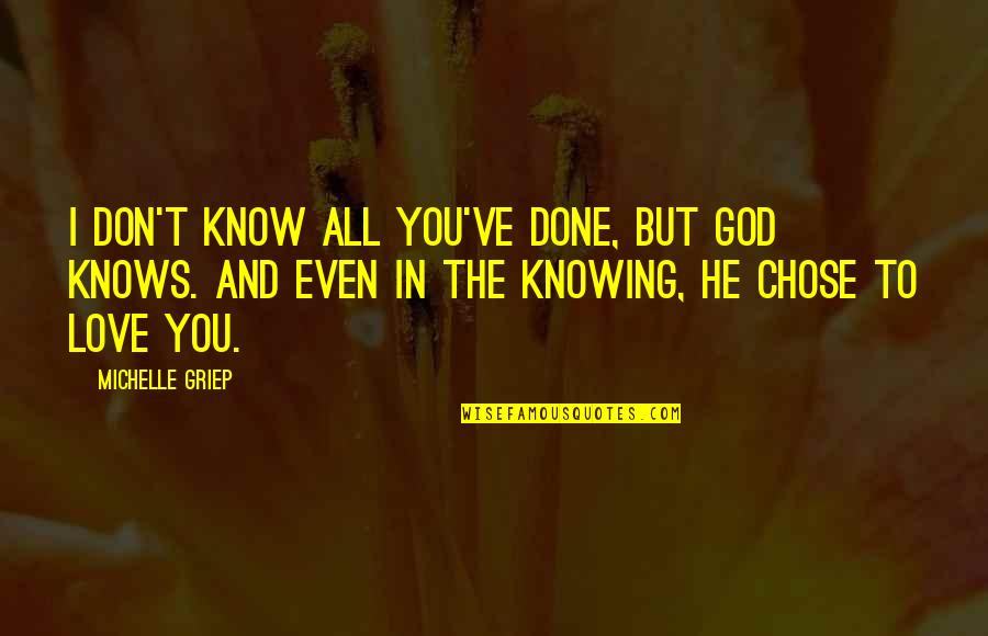 God Knows Quotes By Michelle Griep: I don't know all you've done, but God