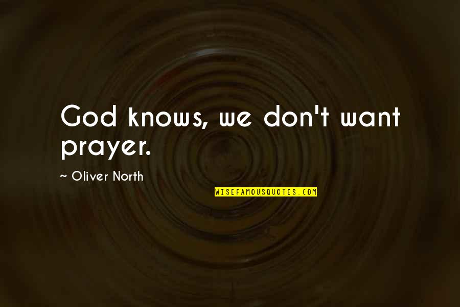 God Knows Quotes By Oliver North: God knows, we don't want prayer.