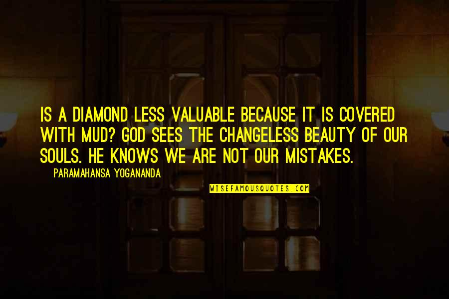 God Knows Quotes By Paramahansa Yogananda: Is a diamond less valuable because it is