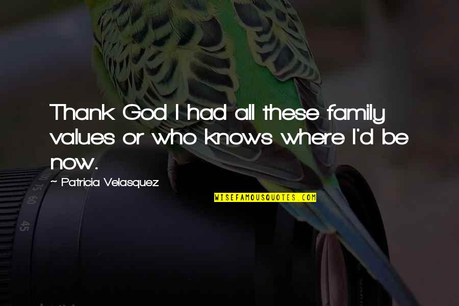 God Knows Quotes By Patricia Velasquez: Thank God I had all these family values