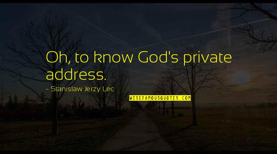God Knows Quotes By Stanislaw Jerzy Lec: Oh, to know God's private address.