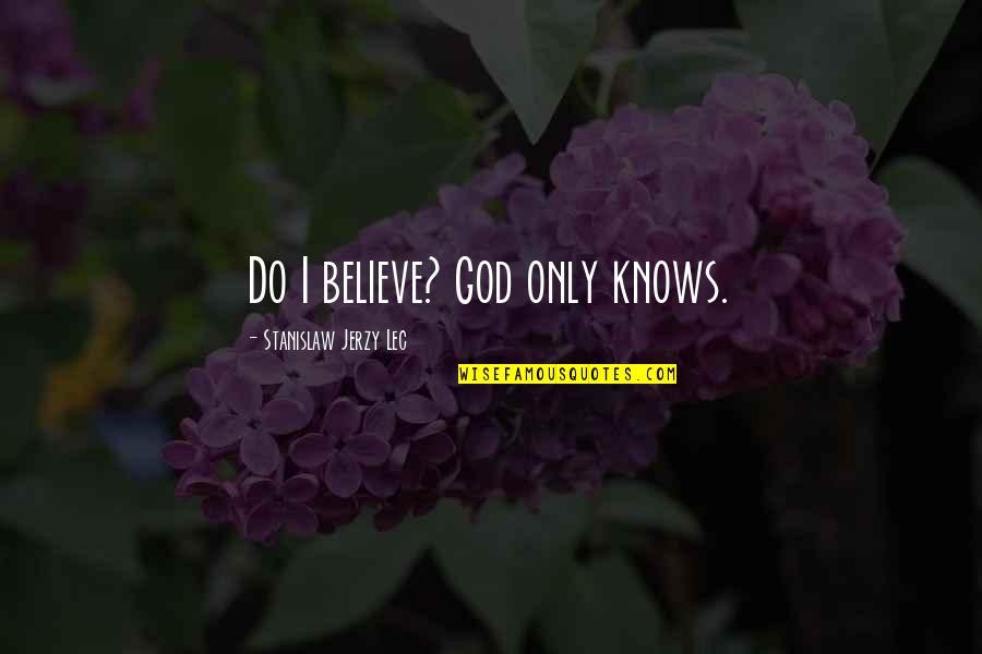 God Knows Quotes By Stanislaw Jerzy Lec: Do I believe? God only knows.