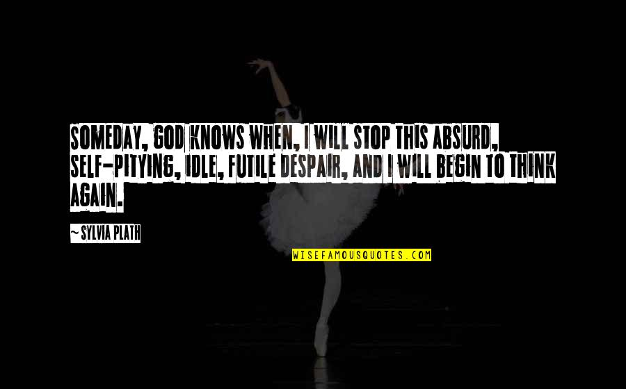 God Knows Quotes By Sylvia Plath: Someday, god knows when, I will stop this