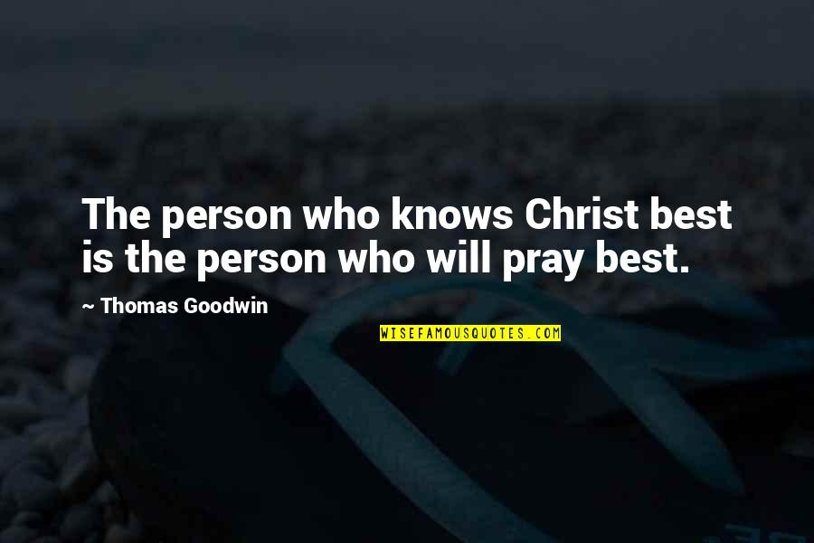 God Knows Quotes By Thomas Goodwin: The person who knows Christ best is the