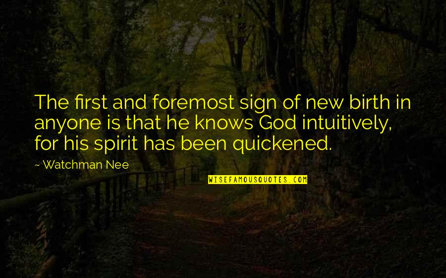 God Knows Quotes By Watchman Nee: The first and foremost sign of new birth