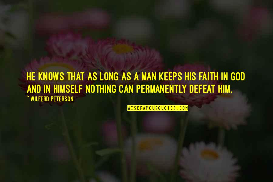 God Knows Quotes By Wilferd Peterson: He knows that as long as a man