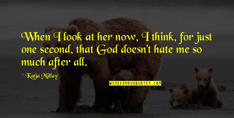 God Look After Me Quotes By Katja Millay: When I look at her now, I think,