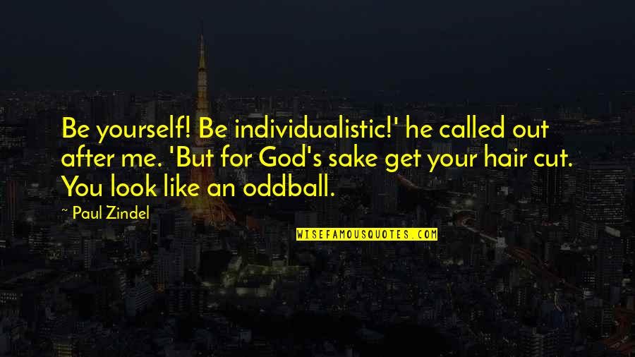 God Look After Me Quotes By Paul Zindel: Be yourself! Be individualistic!' he called out after