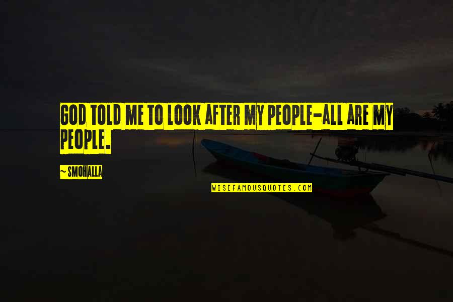 God Look After Me Quotes By Smohalla: God told me to look after my people-all