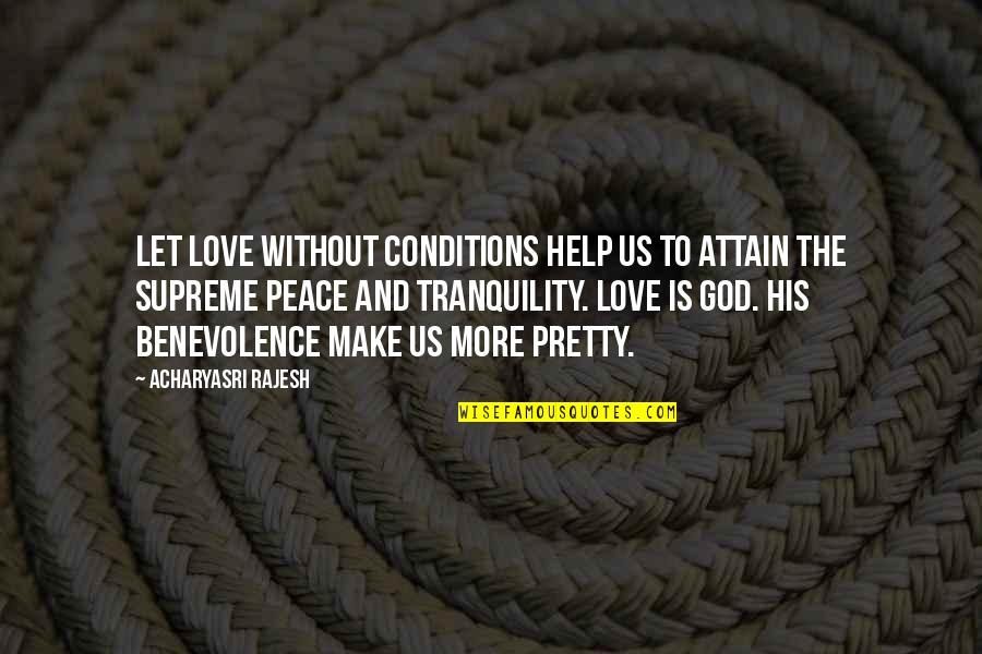 God Love Quotes By Acharyasri Rajesh: Let love without conditions help us to attain