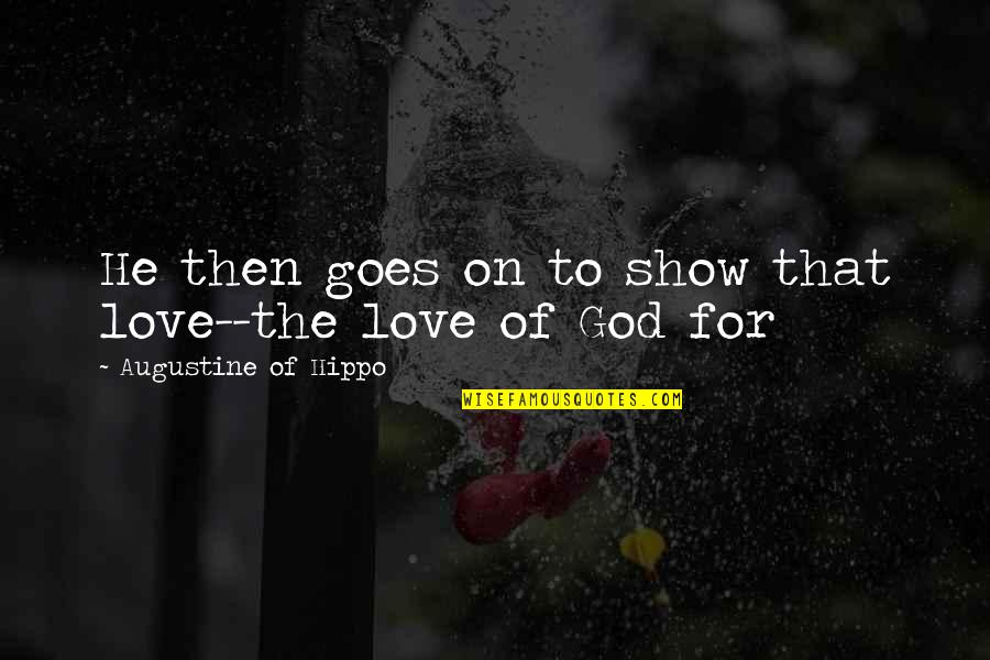 God Love Quotes By Augustine Of Hippo: He then goes on to show that love--the