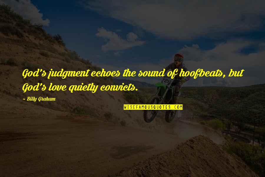 God Love Quotes By Billy Graham: God's judgment echoes the sound of hoofbeats, but