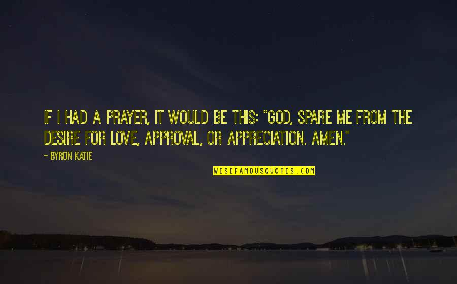 God Love Quotes By Byron Katie: If I had a prayer, it would be