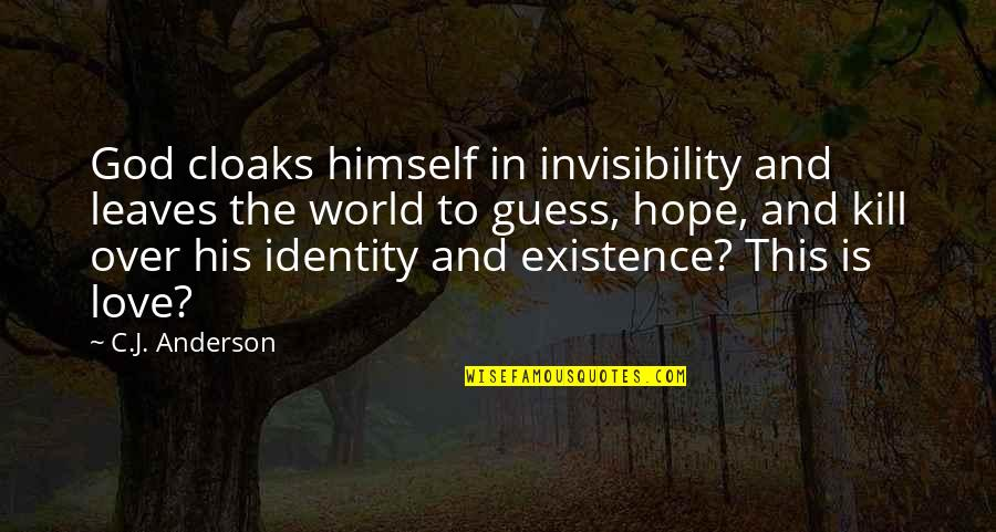 God Love Quotes By C.J. Anderson: God cloaks himself in invisibility and leaves the