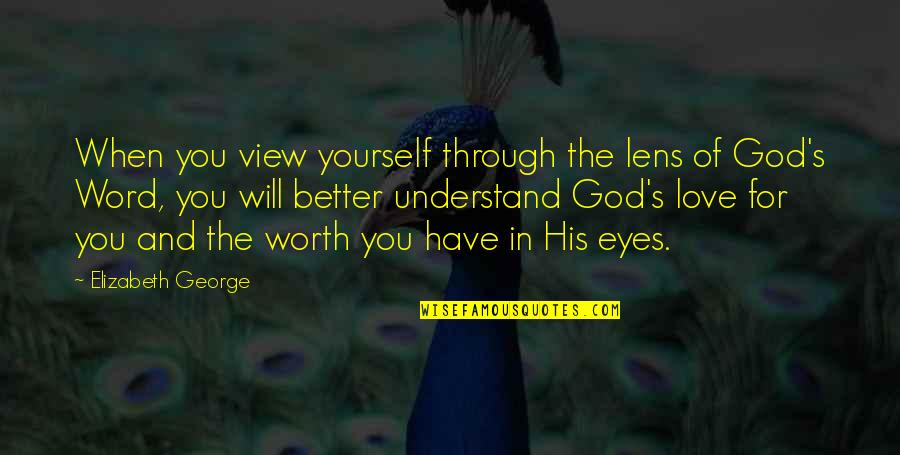 God Love Quotes By Elizabeth George: When you view yourself through the lens of