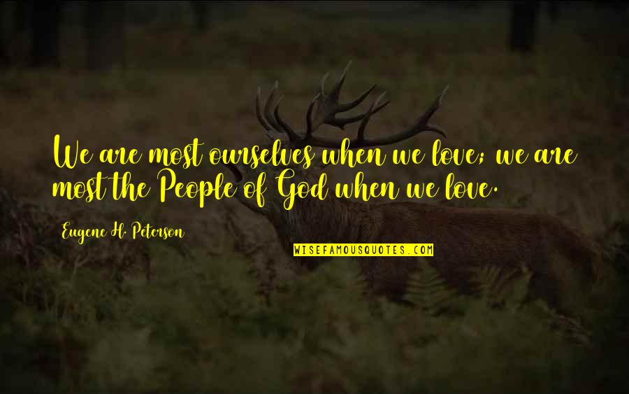 God Love Quotes By Eugene H. Peterson: We are most ourselves when we love; we