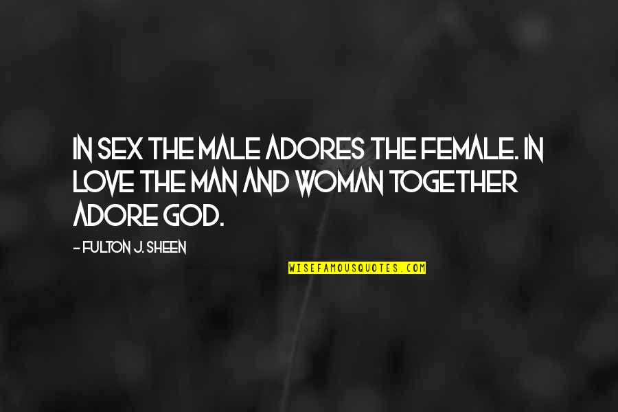 God Love Quotes By Fulton J. Sheen: In sex the male adores the female. In