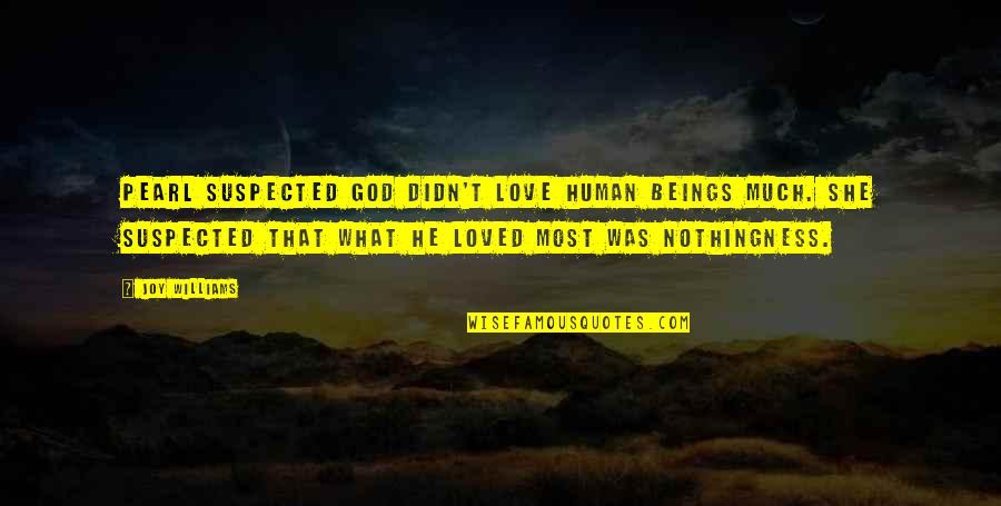 God Love Quotes By Joy Williams: Pearl suspected God didn't love human beings much.