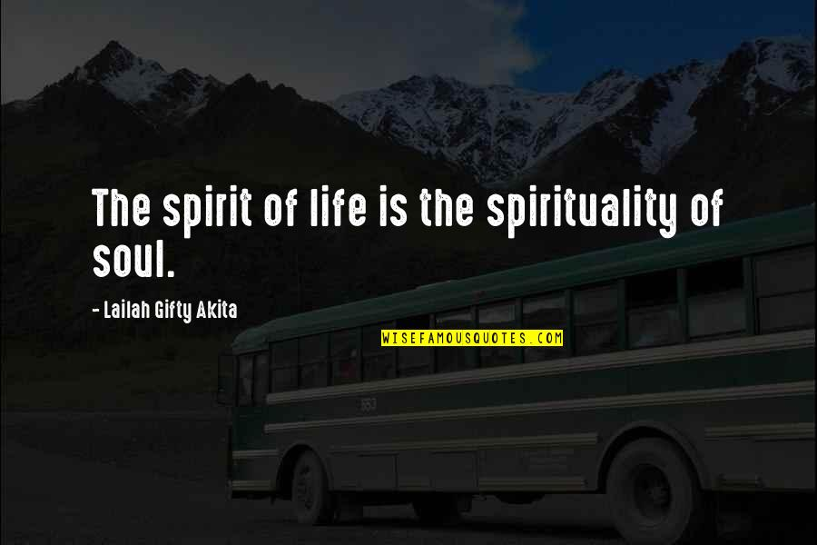 God Love Quotes By Lailah Gifty Akita: The spirit of life is the spirituality of
