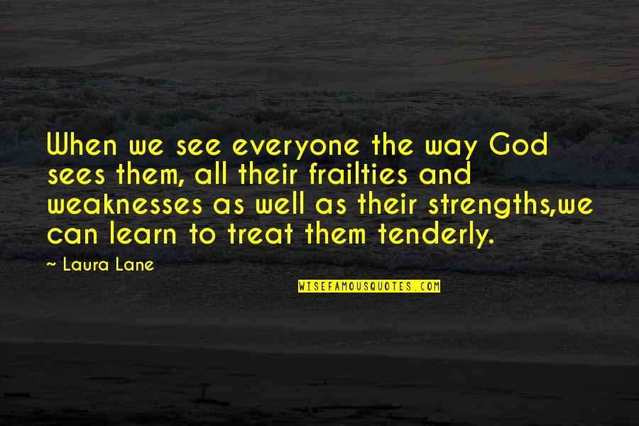 God Love Quotes By Laura Lane: When we see everyone the way God sees