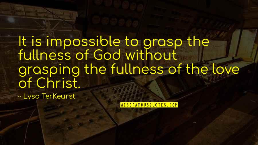 God Love Quotes By Lysa TerKeurst: It is impossible to grasp the fullness of